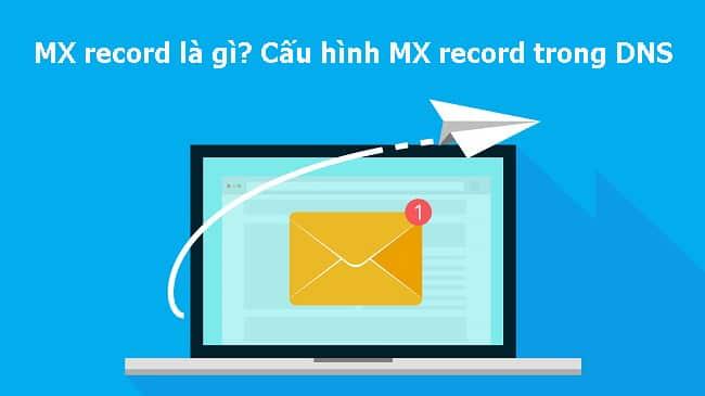 Hướng dẫn tạo bản ghi MX Recode cho tên miền đề sử dụng Email